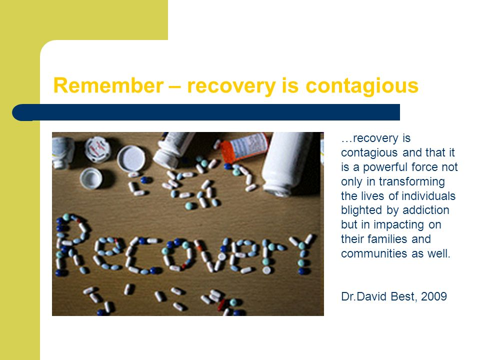 Remember – recovery is contagious