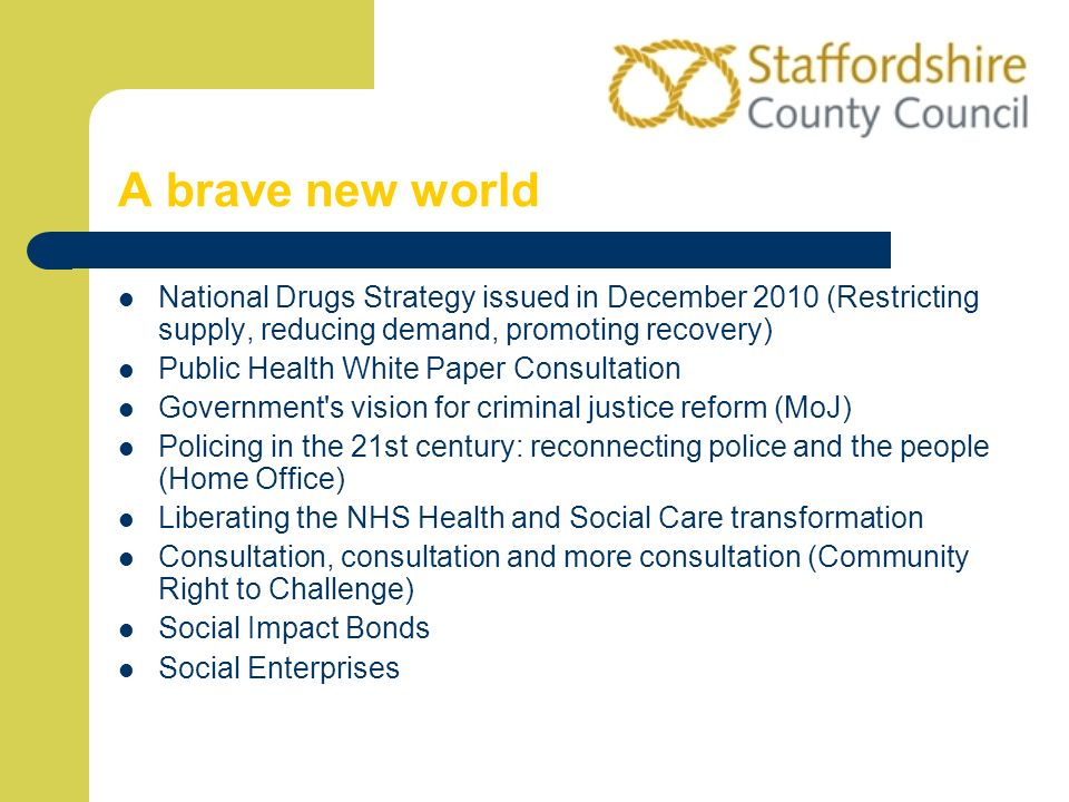 A brave new worldNational Drugs Strategy issued in December 2010 (Restricting supply, reducing demand, promoting recovery)