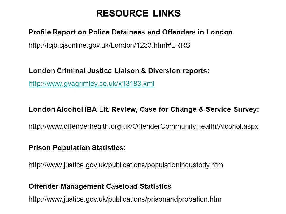 RESOURCE LINKS Profile Report on Police Detainees and Offenders in London. http://lcjb.cjsonline.gov.uk/London/1233.html#LRRS.