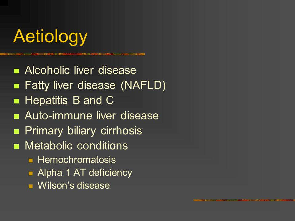 Aetiology Alcoholic liver disease Fatty liver disease (NAFLD)