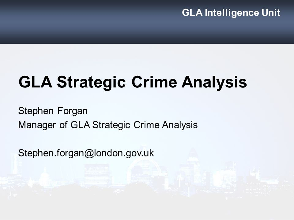 GLA Strategic Crime Analysis