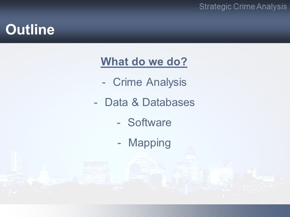 Outline What do we do Crime Analysis Data & Databases Software