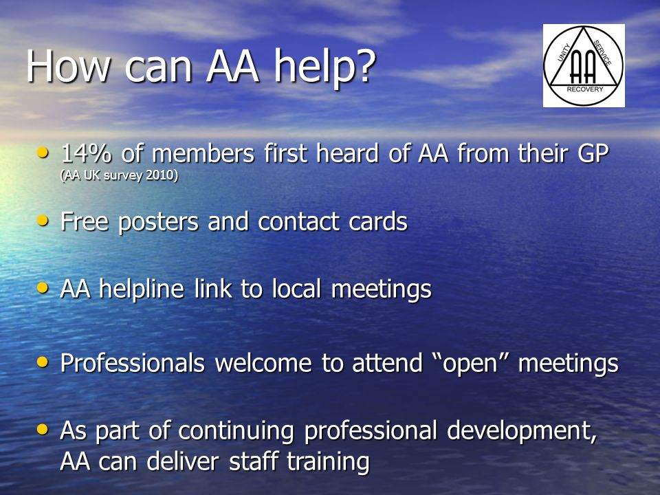 How can AA help 14% of members first heard of AA from their GP (AA UK survey 2010) Free posters and contact cards.