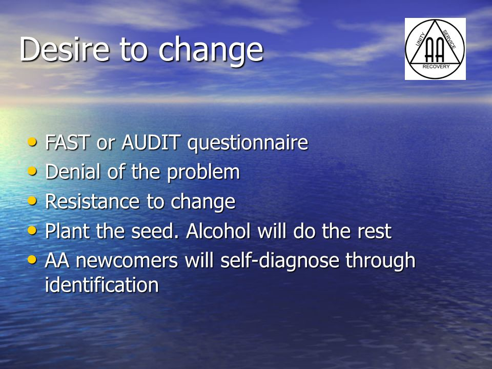 Desire to change FAST or AUDIT questionnaire Denial of the problem