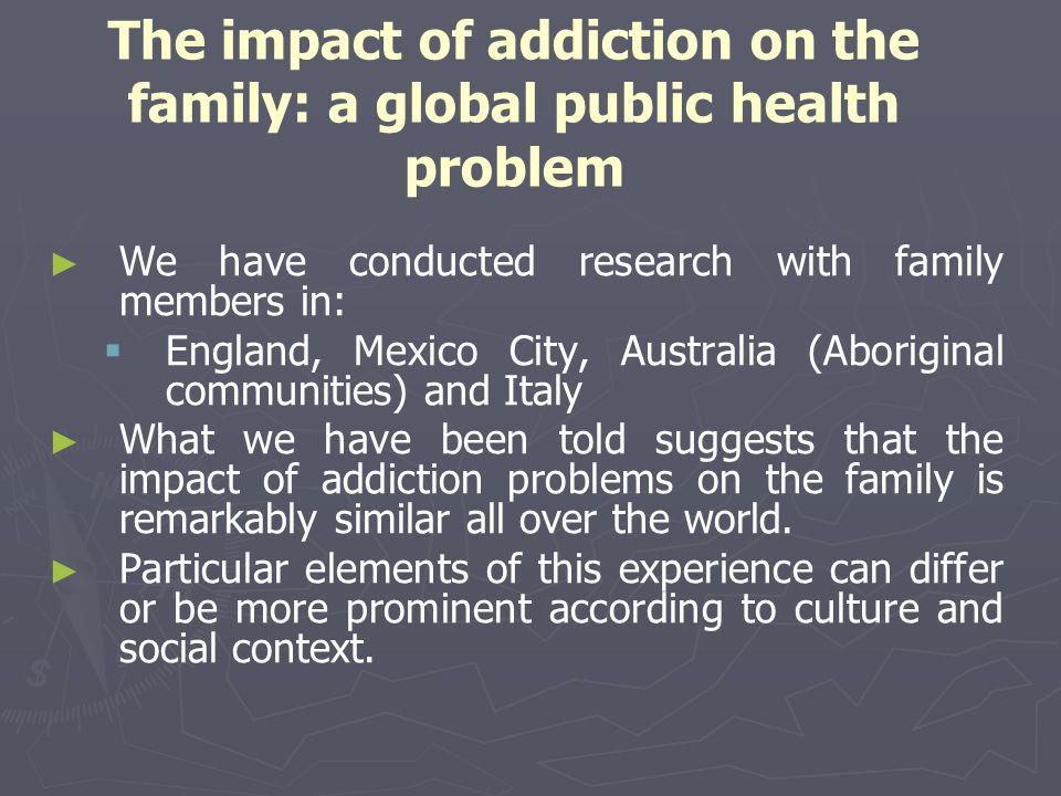 The impact of addiction on the family: a global public health problem