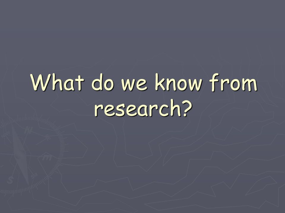 What do we know from research