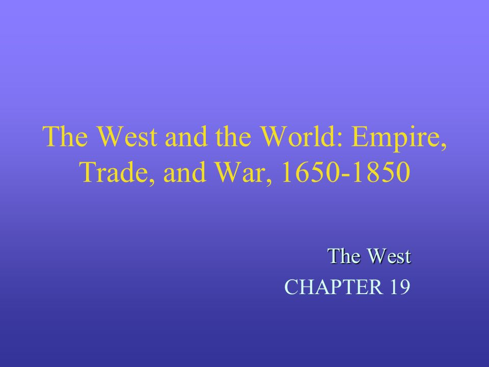 The West and the World: Empire, Trade, and War, 1650-1850