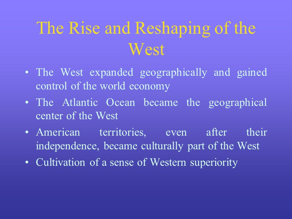 The Rise and Reshaping of the West