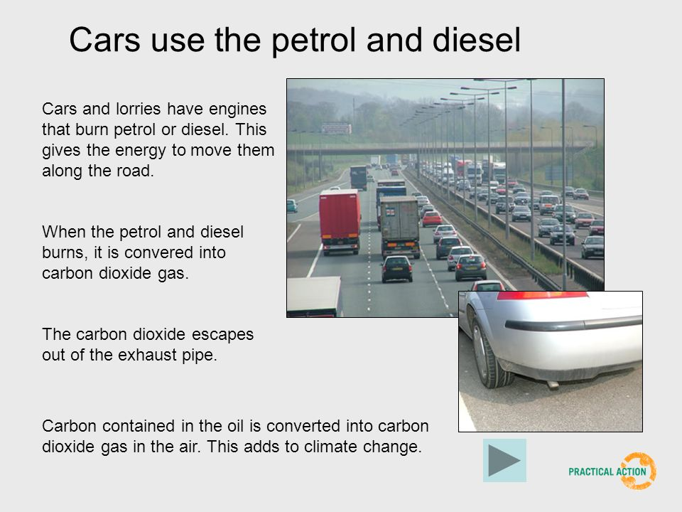 Cars use the petrol and diesel