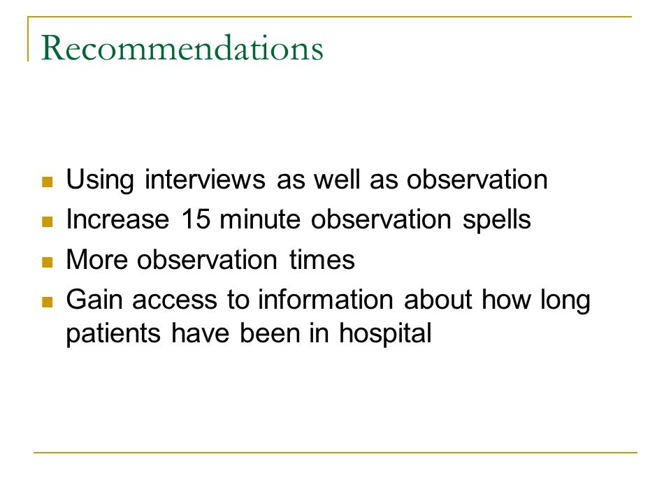 Recommendations Using interviews as well as observation