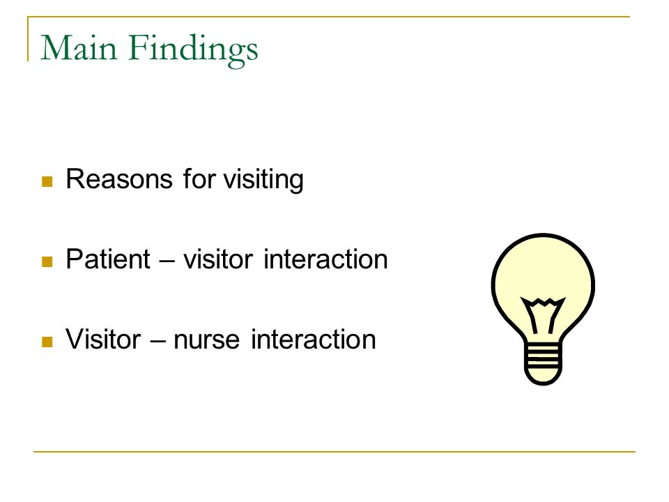 Main Findings Reasons for visiting Patient – visitor interaction