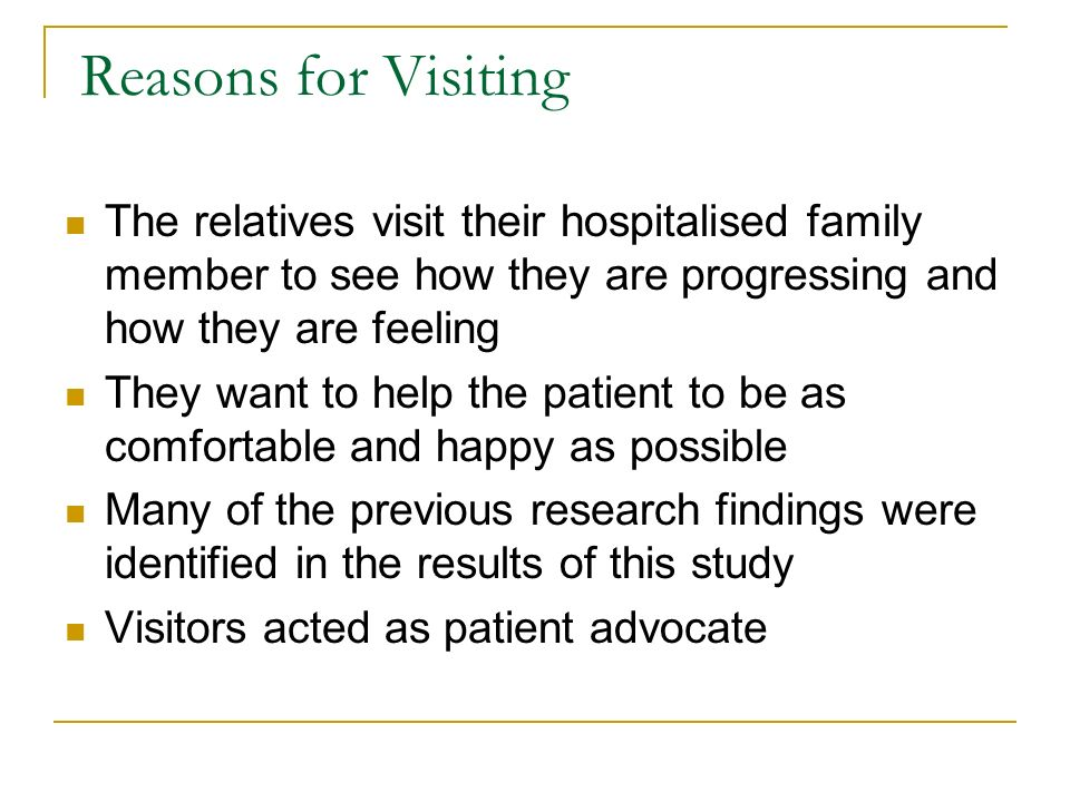Reasons for Visiting The relatives visit their hospitalised family member to see how they are progressing and how they are feeling.