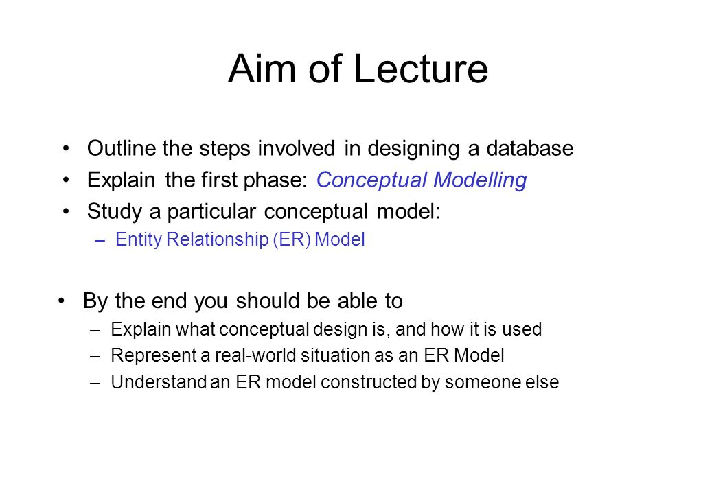 Aim of Lecture Outline the steps involved in designing a database
