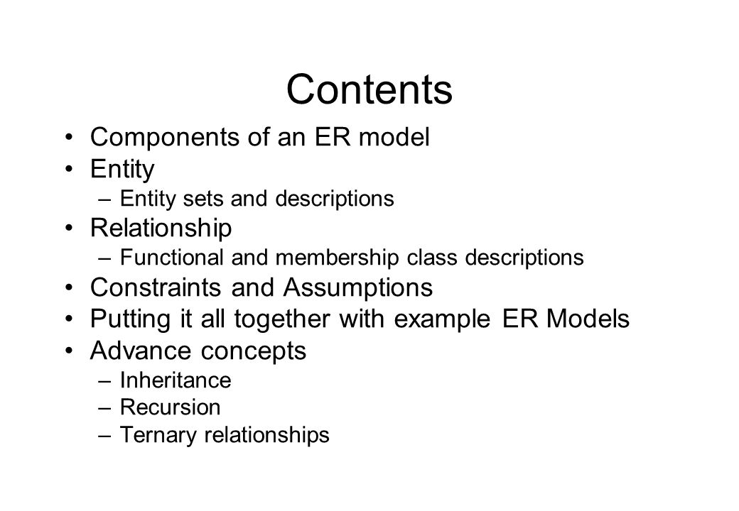 Contents Components of an ER model Entity Relationship