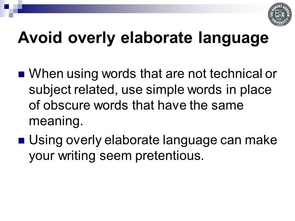 Avoid overly elaborate language