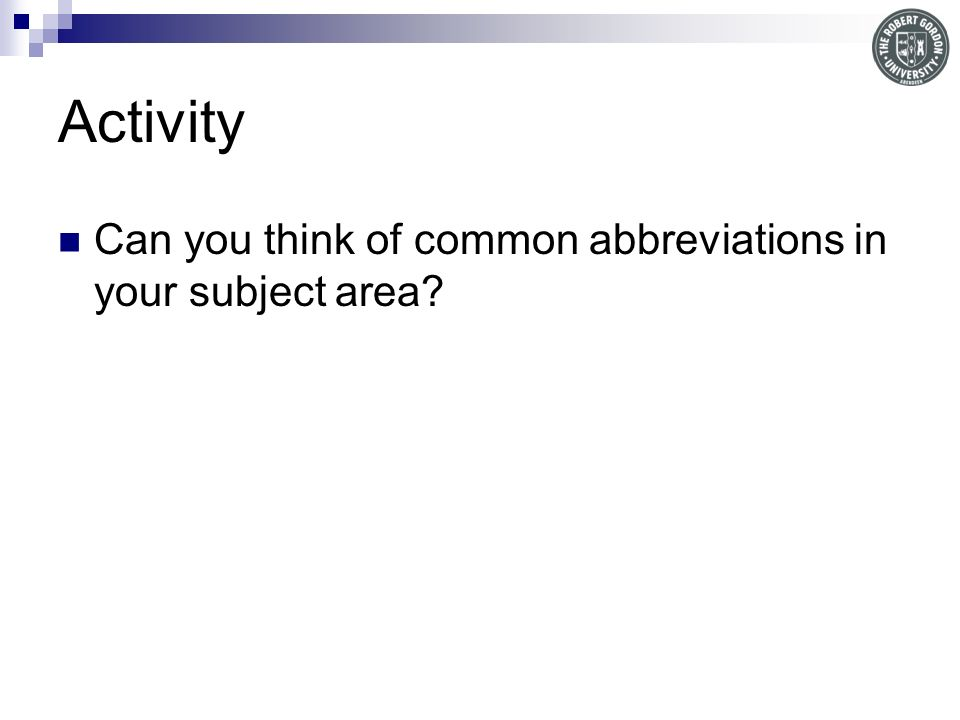 Activity Can you think of common abbreviations in your subject area