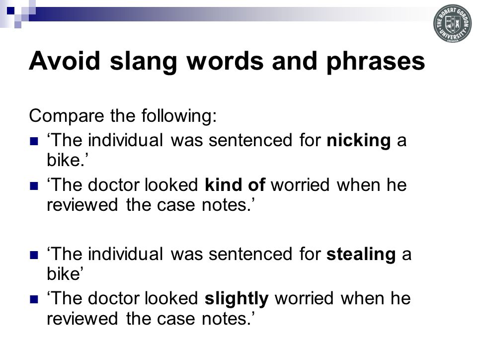 Avoid slang words and phrases
