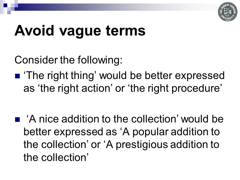Avoid vague terms Consider the following: