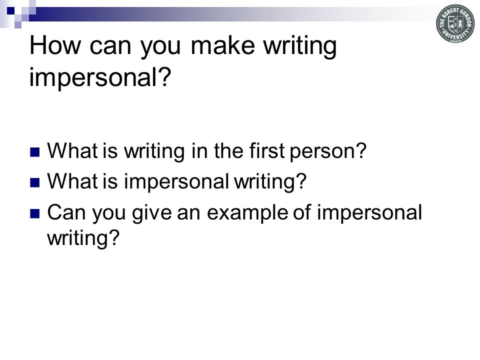 How can you make writing impersonal