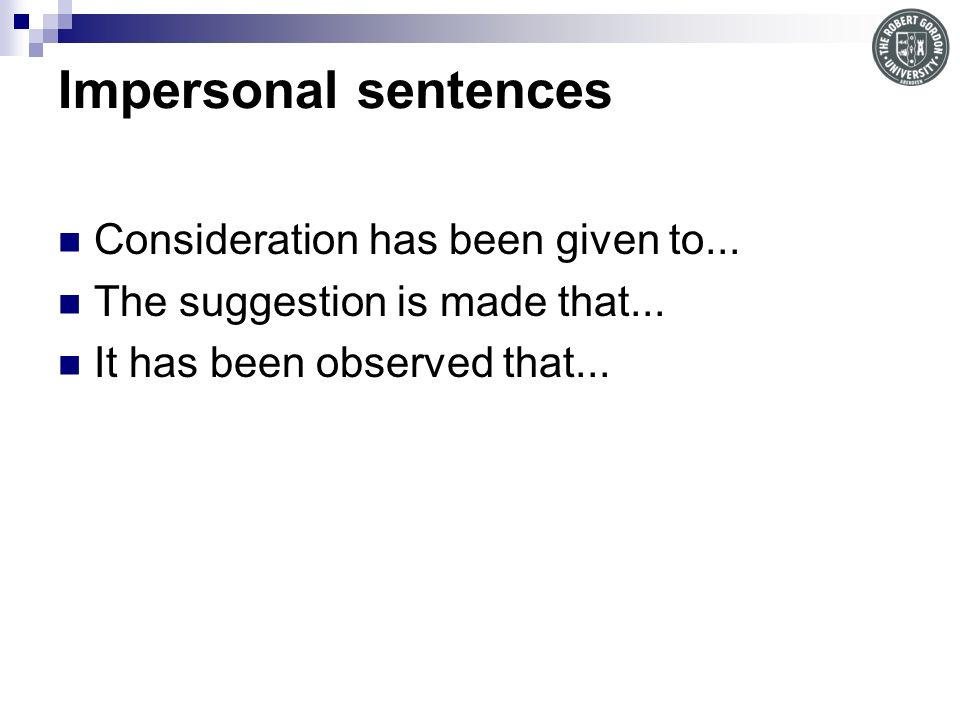 Impersonal sentences Consideration has been given to...