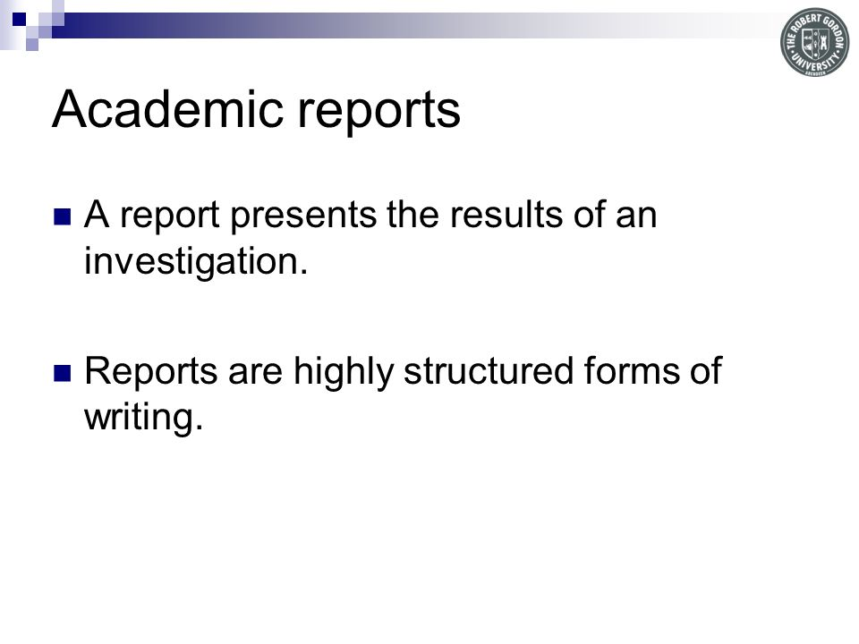 Academic reports A report presents the results of an investigation.