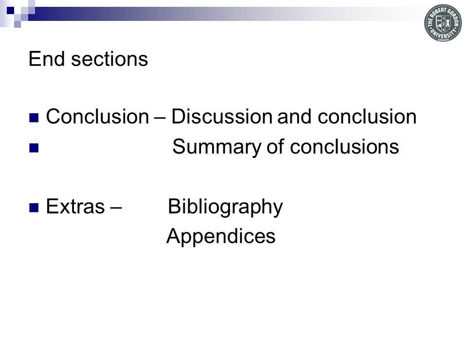 End sections Conclusion – Discussion and conclusion. Summary of conclusions. Extras – Bibliography.