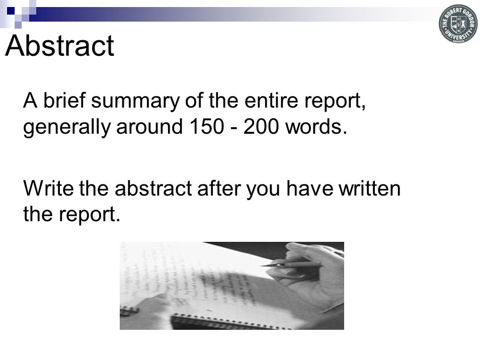 Abstract A brief summary of the entire report, generally around 150 - 200 words.