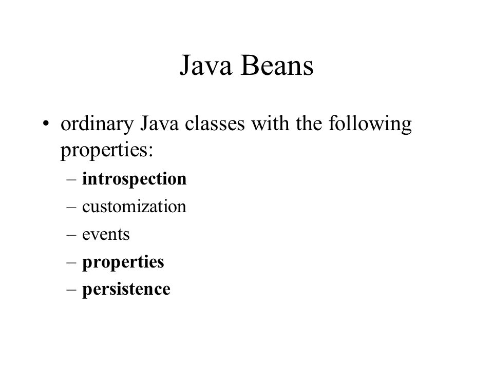 Java Beans ordinary Java classes with the following properties: