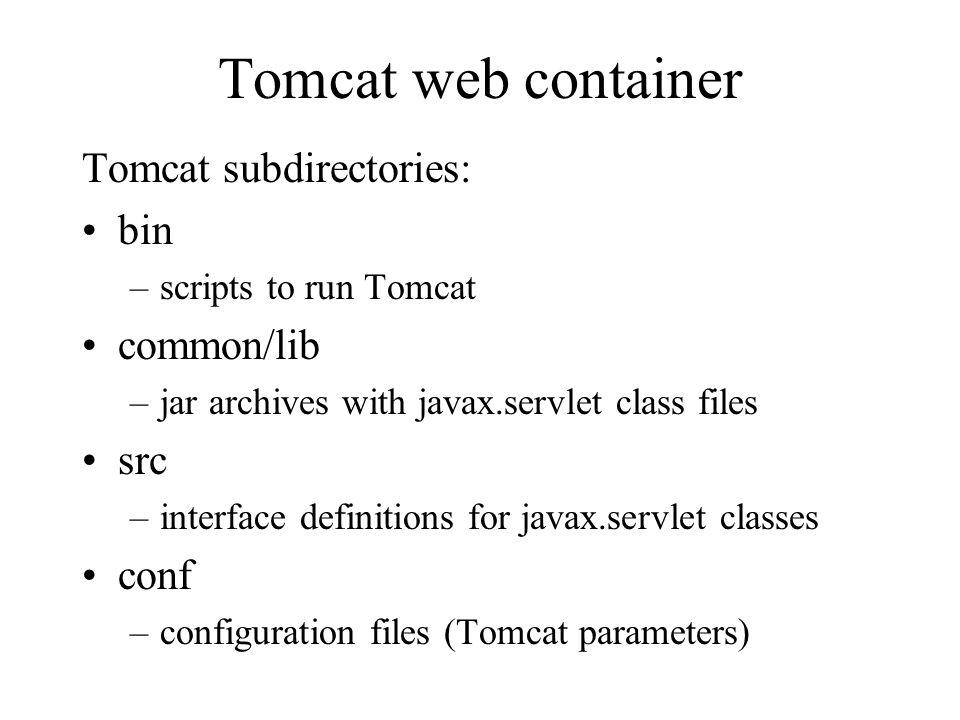 Tomcat web container Tomcat subdirectories: bin common/lib src conf