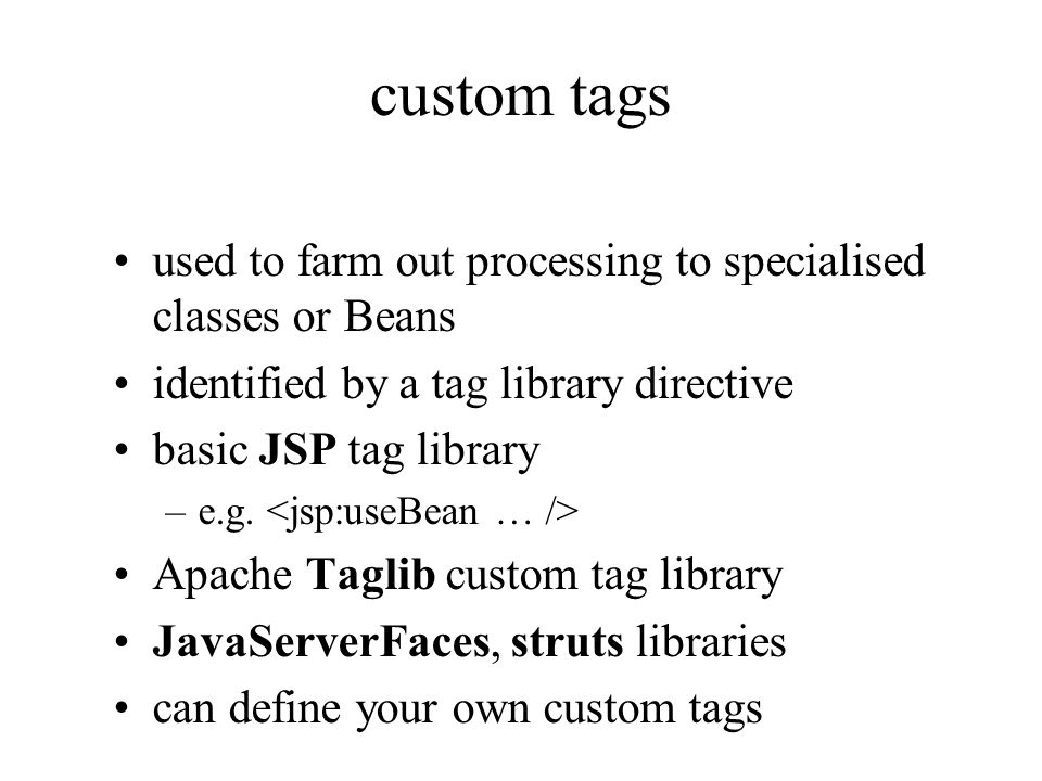 custom tags used to farm out processing to specialised classes or Beans. identified by a tag library directive.