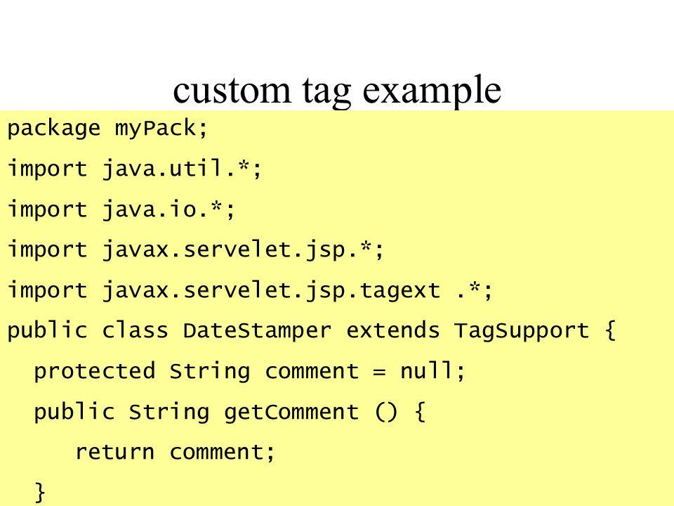 custom tag example package myPack; import java.util.*;