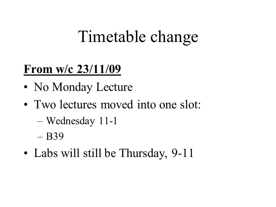 Timetable change From w/c 23/11/09 No Monday Lecture