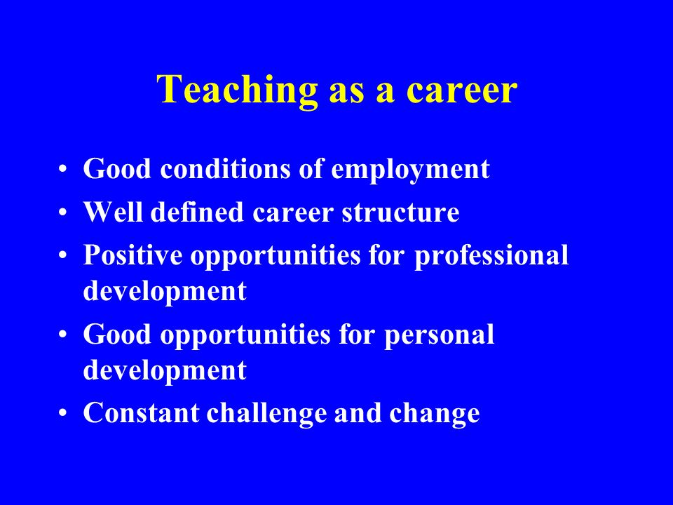 Teaching as a career Good conditions of employment
