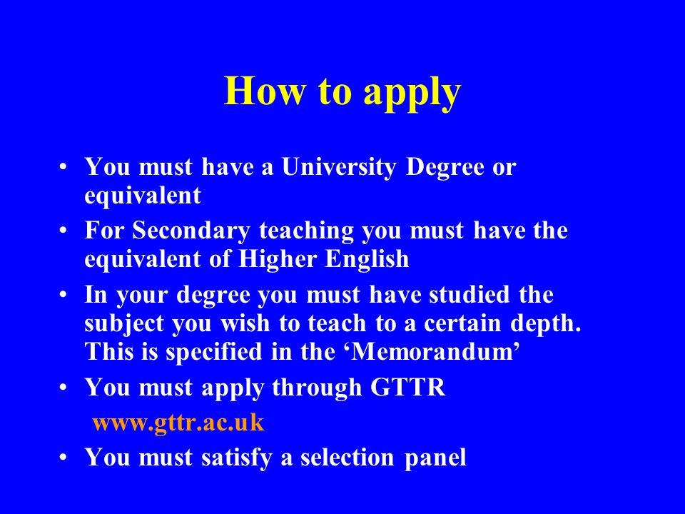 How to apply You must have a University Degree or equivalent