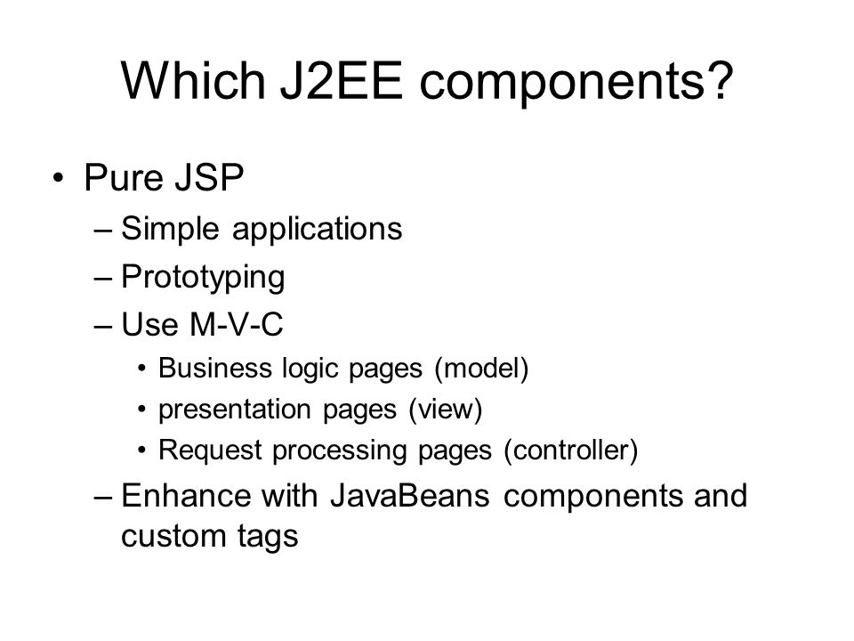 Which J2EE components Pure JSP Simple applications Prototyping