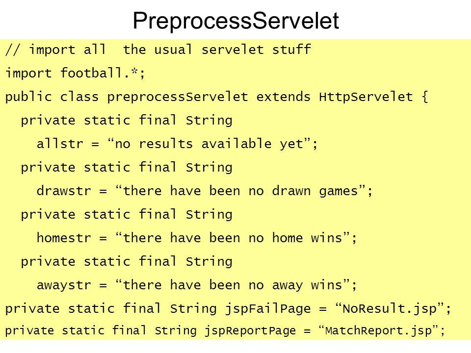 PreprocessServelet // import all the usual servelet stuff