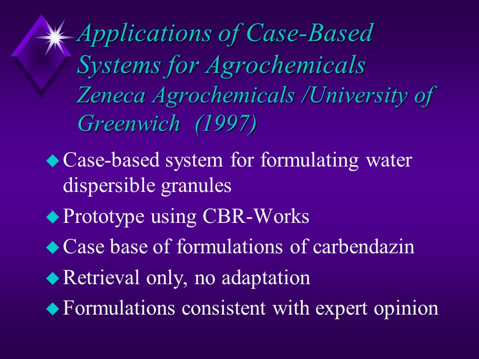 Applications of Case-Based Systems for Agrochemicals Zeneca Agrochemicals /University of Greenwich (1997)