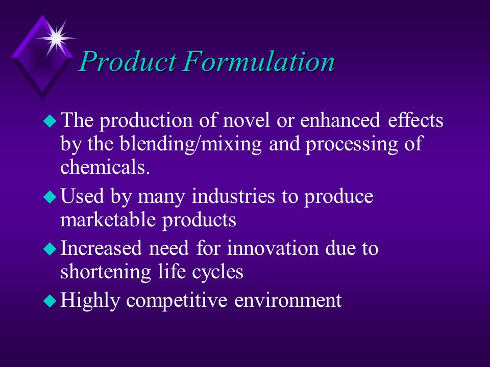 Product Formulation The production of novel or enhanced effects by the blending/mixing and processing of chemicals.
