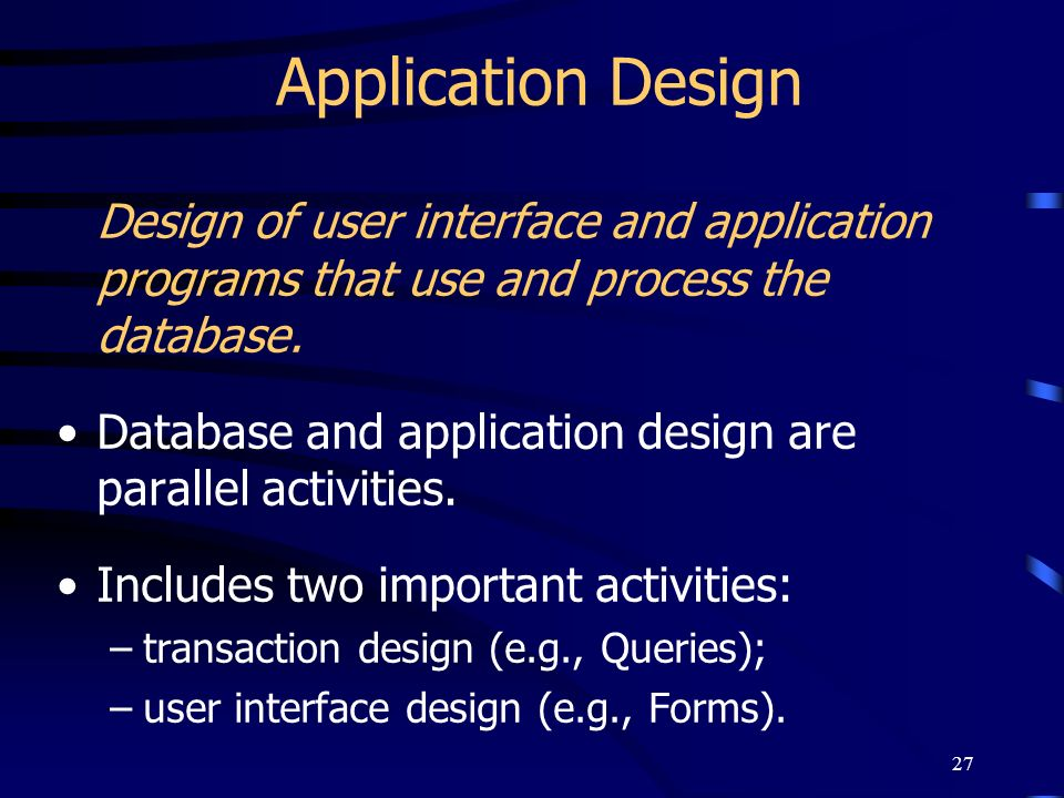 Application DesignDesign of user interface and application programs that use and process the database.