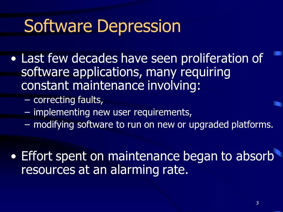 Software DepressionLast few decades have seen proliferation of software applications, many requiring constant maintenance involving: