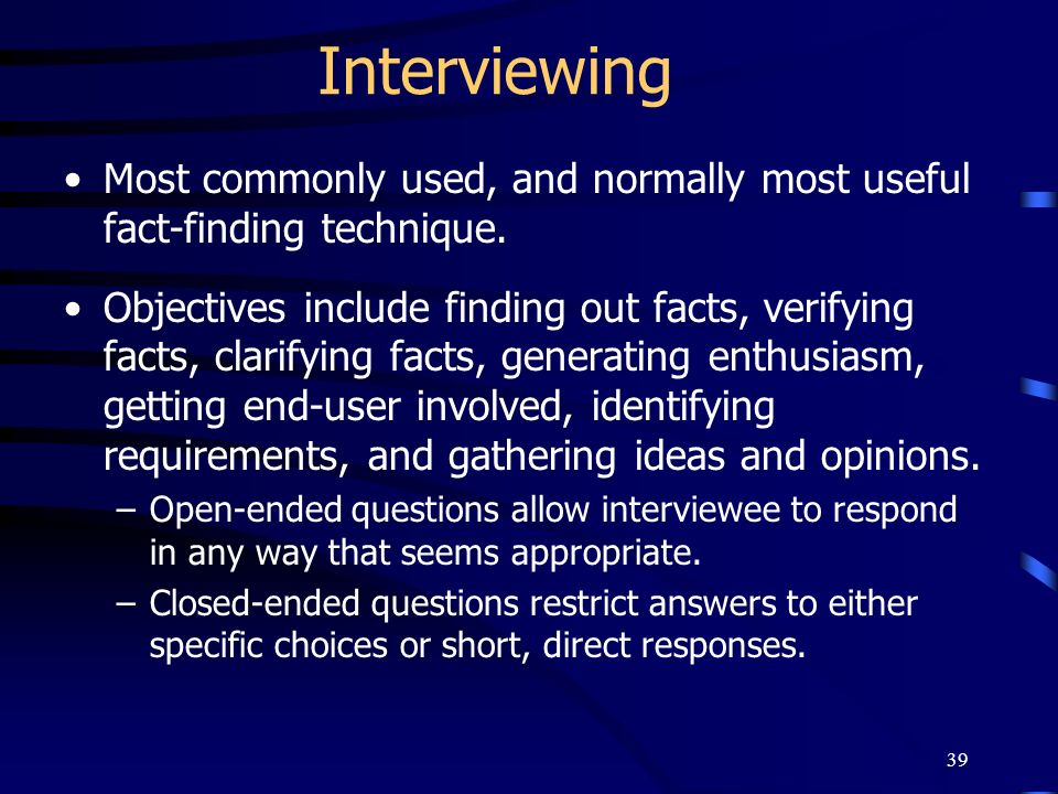 Interviewing Most commonly used, and normally most useful fact-finding technique.