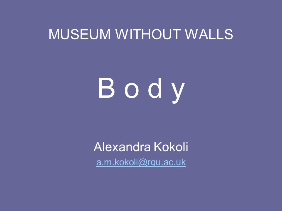 MUSEUM WITHOUT WALLS B o d y