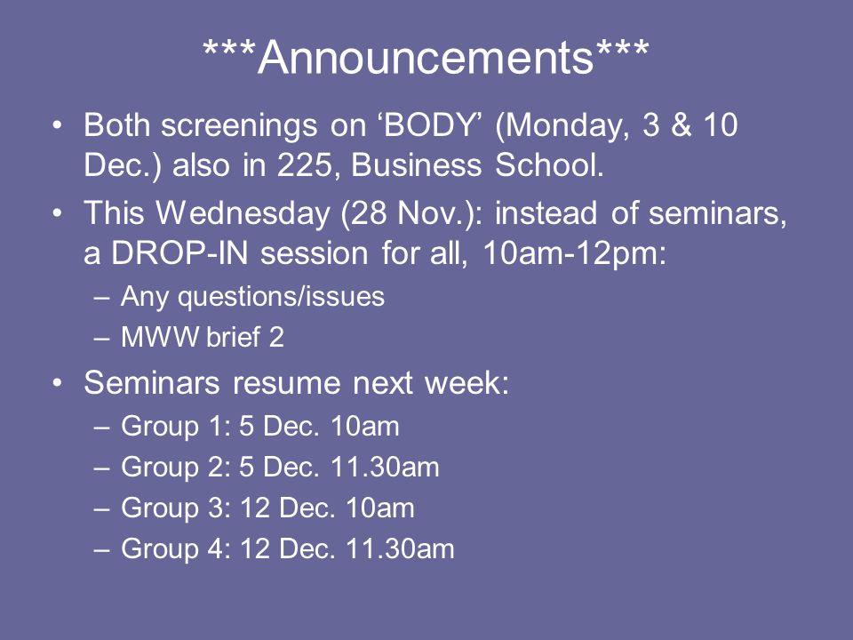 ***Announcements*** Both screenings on 'BODY' (Monday, 3 & 10 Dec.) also in 225, Business School.