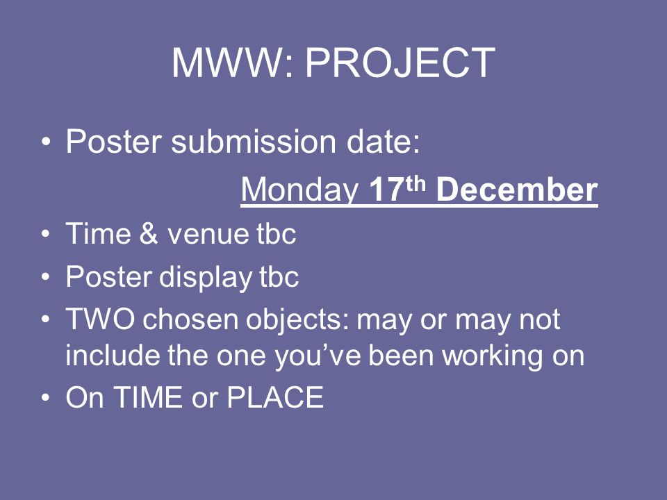 MWW: PROJECT Poster submission date: Monday 17th December