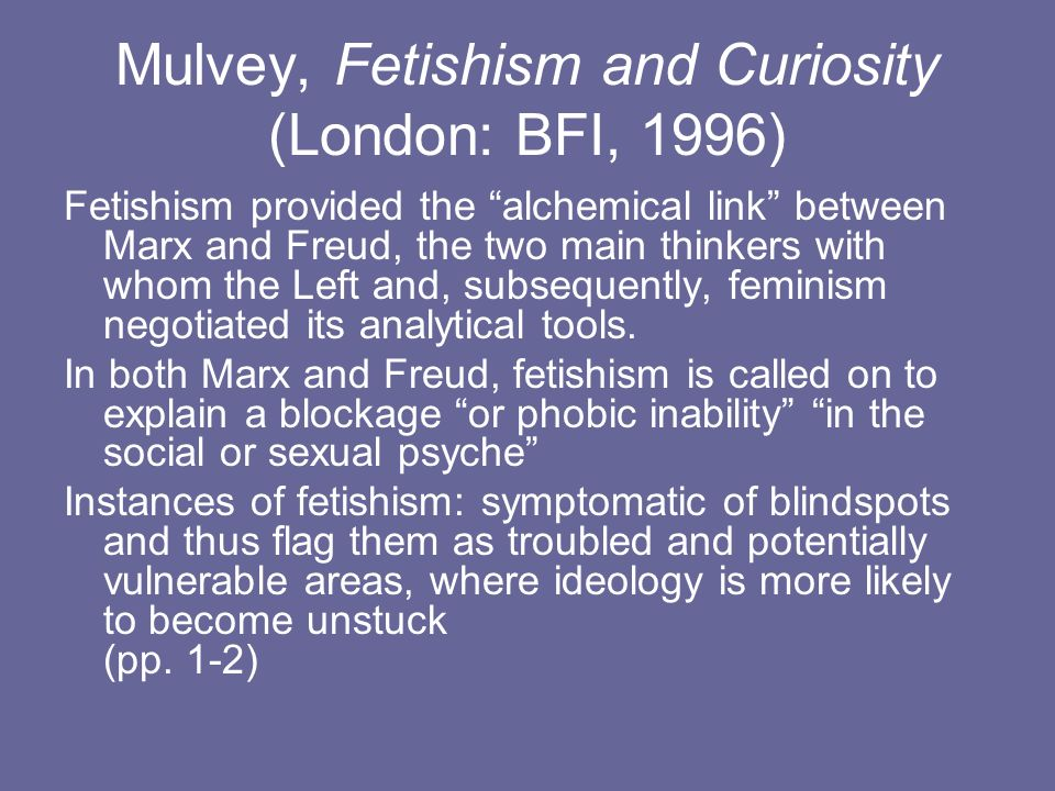 Mulvey, Fetishism and Curiosity (London: BFI, 1996)