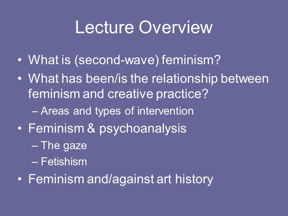 Lecture Overview What is (second-wave) feminism