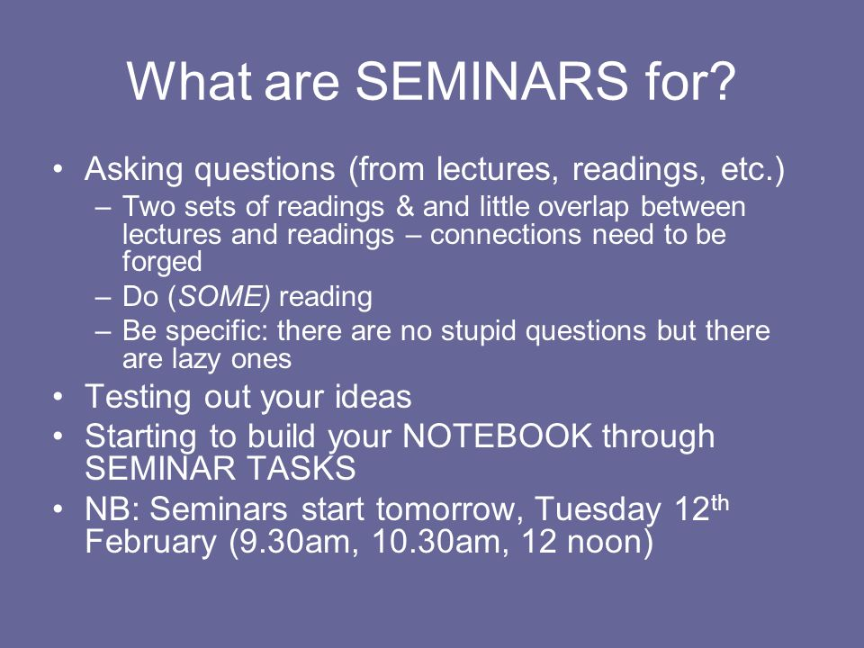 What are SEMINARS for Asking questions (from lectures, readings, etc.)