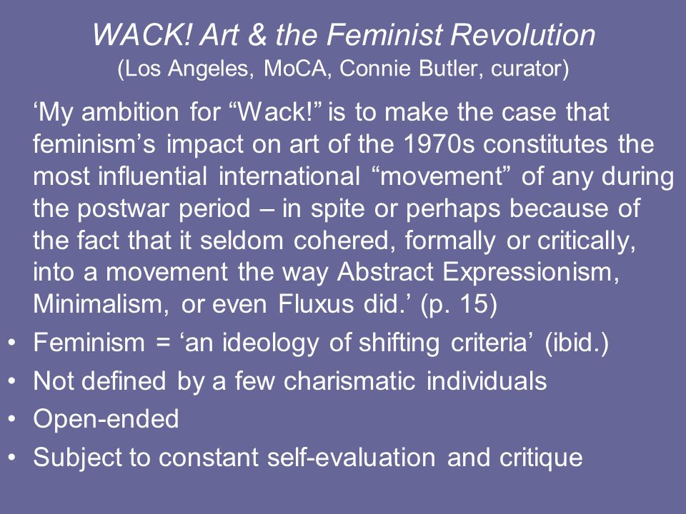 WACK! Art & the Feminist Revolution (Los Angeles, MoCA, Connie Butler, curator)