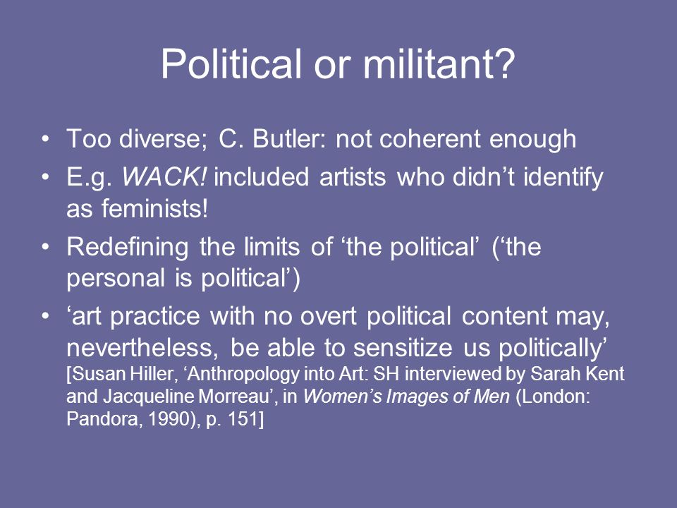 Political or militant Too diverse; C. Butler: not coherent enough