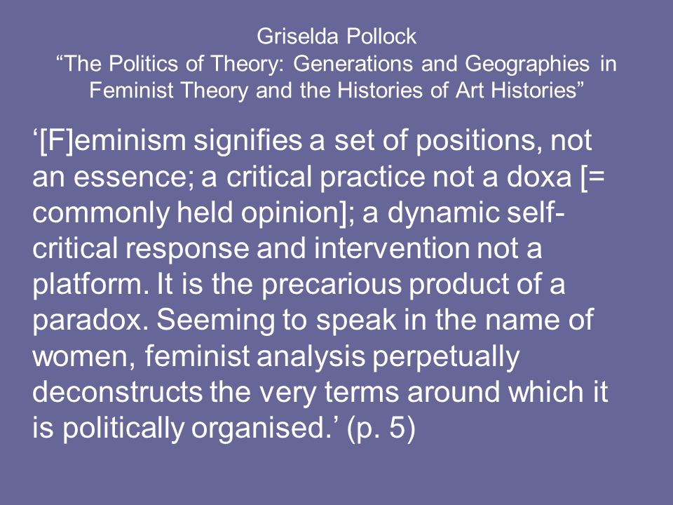 Griselda Pollock The Politics of Theory: Generations and Geographies in Feminist Theory and the Histories of Art Histories